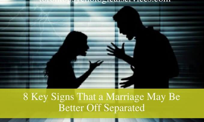 8 Key Signs That a Marriage May Be Better Off Separated